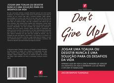 Capa do livro de JOGAR UMA TOALHA OU DESISTIR NUNCA É UMA SOLUÇÃO PARA OS DESAFIOS DA VIDA