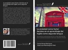 Bookcover of La ansiedad como factor decisivo en el aprendizaje del inglés como segunda lengua