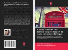 Bookcover of A ansiedade como fator decisivo na aprendizagem do inglês como segunda língua