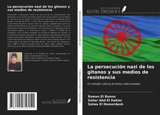 Bookcover of La persecución nazi de los gitanos y sus medios de resistencia