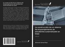 Bookcover of La construcción de un sistema de emparejamiento de estudiantes automatizado en línea