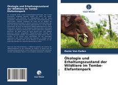 Ökologie und Erhaltungszustand der Wildtiere im Tembe-Elefantenpark kitap kapağı