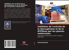 Couverture de Inhibition de l'activité de la lipoxygénase et de la NTPDase par les plantes médicinales