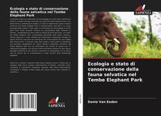 Copertina di Ecologia e stato di conservazione della fauna selvatica nel Tembe Elephant Park