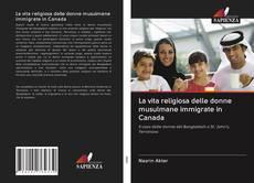 Copertina di La vita religiosa delle donne musulmane immigrate in Canada