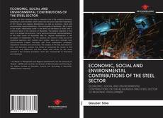 Bookcover of ECONOMIC, SOCIAL AND ENVIRONMENTAL CONTRIBUTIONS OF THE STEEL SECTOR