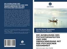 Buchcover von DIE AUSBILDUNG DES PHYSIOTHERAPEUTEN UND IHRE ÜBERSCHNEIDUNG MIT DER PSYCHISCHEN GESUNDHEIT