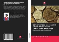 """Bookcover of Compreender a economia social do miserável """"olhar para o DRcongo"""