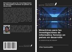 Обложка Directrices para las investigaciones de informática forense en países en desarrollo