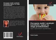 Bookcover of Percepcja matki i praktyki karmienia: wpływ na wagę przedszkolaka