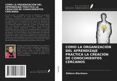 CÓMO LA ORGANIZACIÓN DEL APRENDIZAJE PRACTICA LA CREACIÓN DE CONOCIMIENTOS CERCANOS的封面