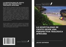 Bookcover of LA HOSPITALIDAD DE CRISTO DESDE UNA PERSPECTIVA TEOLÓGICA AFRICANA