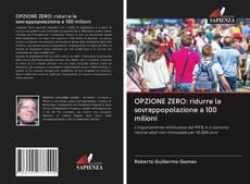 Bookcover of OPZIONE ZERO: ridurre la sovrappopolazione a 100 milioni