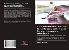 Couverture de Construire et marquer des tests de composition dans les établissements supérieurs