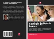 Capa do livro de A aquisição da cidadania pelos filhos de não-cidadãos