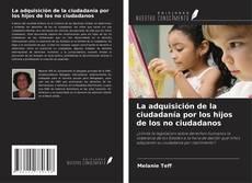 Portada del libro de La adquisición de la ciudadanía por los hijos de los no ciudadanos