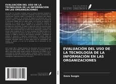 Buchcover von EVALUACIÓN DEL USO DE LA TECNOLOGÍA DE LA INFORMACIÓN EN LAS ORGANIZACIONES