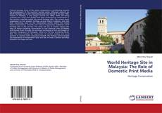 Bookcover of World Heritage Site in Malaysia: The Role of Domestic Print Media