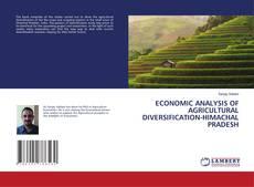 ECONOMIC ANALYSIS OF AGRICULTURAL DIVERSIFICATION-HIMACHAL PRADESH kitap kapağı