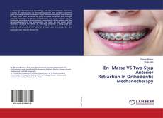 Обложка En -Masse VS Two-Step Anterior Retraction in Orthodontic Mechanotherapy