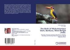 Bookcover of The Birds of Mukutmanipur Dam, Bankura, West Bengal ,India.
