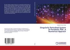 Bookcover of Singularly Perturbed System of Parabolic PDE: A Numerical Apprach