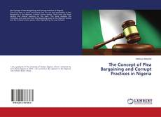 Bookcover of The Concept of Plea Bargaining and Corrupt Practices in Nigeria