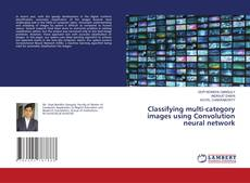 Bookcover of Classifying multi-category images using Convolution neural network