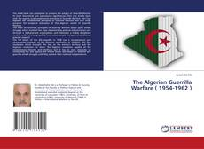 Couverture de The Algerian Guerrilla Warfare ( 1954-1962 )