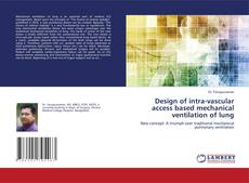 Bookcover of Design of intra-vascular access based mechanical ventilation of lung
