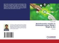 Bookcover of Bioinformatics studies in Terminalia arjuna (Roxb.) Wight & Arn