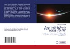 Bookcover of A new relativity theory, thanks to the PDEs pure analytic solutions