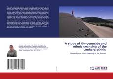 Bookcover of A study of the genocide and ethnic cleansing of the Amhara ethnic
