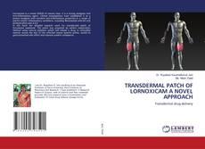TRANSDERMAL PATCH OF LORNOXICAM A NOVEL APPROACH kitap kapağı