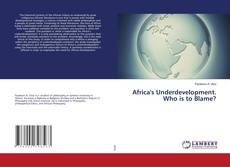 Couverture de Africa's Underdevelopment. Who is to Blame?