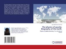 Bookcover of The physics of gravity. Biography of the Earth.