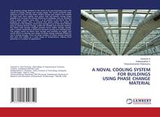 A NOVAL COOLING SYSTEM FOR BUILDINGS USING PHASE CHANGE MATERIAL kitap kapağı