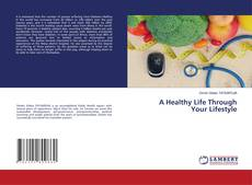 Buchcover von A Healthy Life Through Your Lifestyle