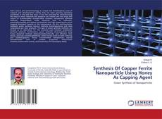 Capa do livro de Synthesis Of Copper Ferrite Nanoparticle Using Honey As Capping Agent