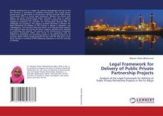 Bookcover of Legal Framework for Delivery of Public Private Partnership Projects