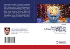 Bookcover of Academic Stress, Achievement Motivation and Insecurity