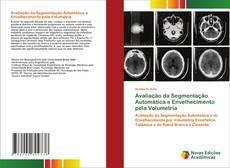 Avaliação da Segmentação Automática e Envelhecimento pela Volumetria kitap kapağı