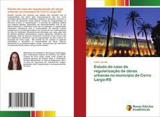 Estudo de caso de regularização de obras urbanas no município de Cerro Largo-RS的封面