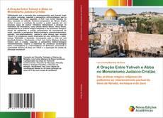 A Oração Entre Yahveh e Abba no Monoteísmo Judaico-Cristão kitap kapağı
