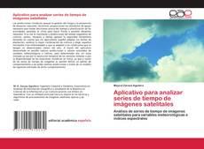 Aplicativo para analizar series de tiempo de imágenes satelitales kitap kapağı