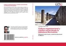 Cultura organizacional y cambio social desde la biblioteca Normalista的封面