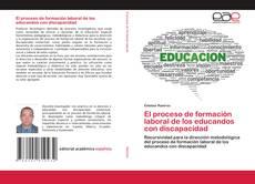 Portada del libro de El proceso de formación laboral de los educandos con discapacidad