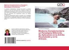 Bookcover of Medicina Complementaria un Paradigma Diferente. Su Aplicación en la Artritis Reumatoide y en la Artrosis