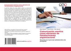 Bookcover of Comunicación asertiva como elemento de fortalecimiento organizacional