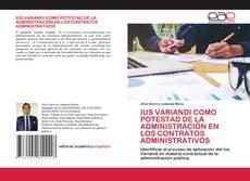 Обложка IUS VARIANDI COMO POTESTAD DE LA ADMINISTRACIÓN EN LOS CONTRATOS ADMINISTRATIVOS